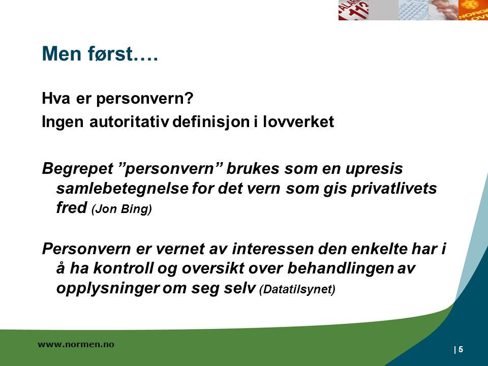www.normen.no | 5 Men først…. Hva er personvern.