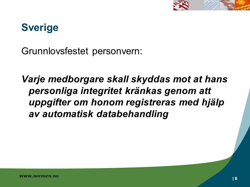www.normen.no | 6 Sverige Grunnlovsfestet personvern: Varje medborgare skall skyddas mot at hans personliga integritet kränkas genom att uppgifter om honom registreras med hjälp av automatisk databehandling