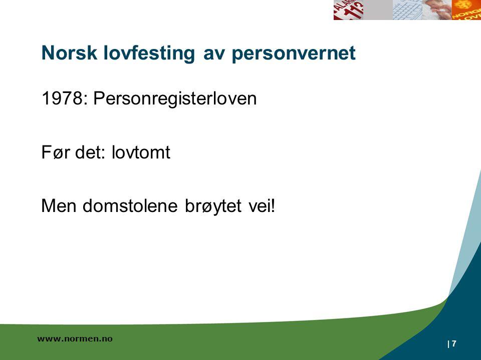 www.normen.no | 7 Norsk lovfesting av personvernet 1978: Personregisterloven Før det: lovtomt Men domstolene brøytet vei!