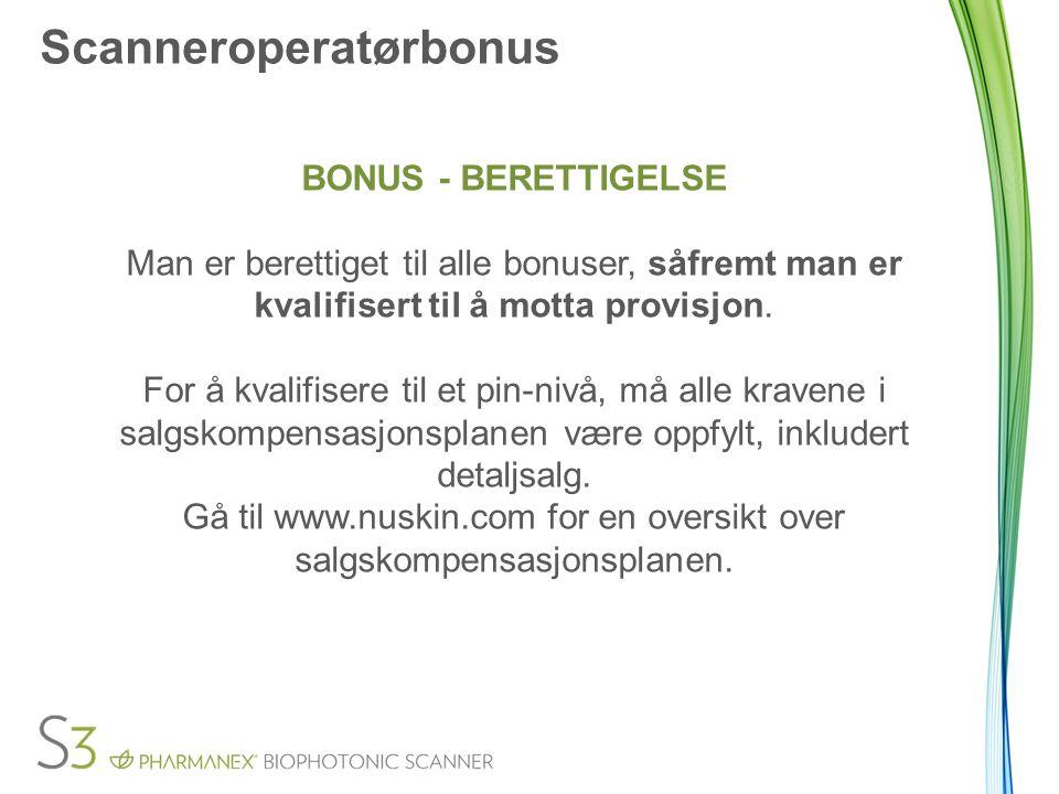 Scanneroperatørbonus BONUS - BERETTIGELSE Man er berettiget til alle bonuser, såfremt man er kvalifisert til å motta provisjon.
