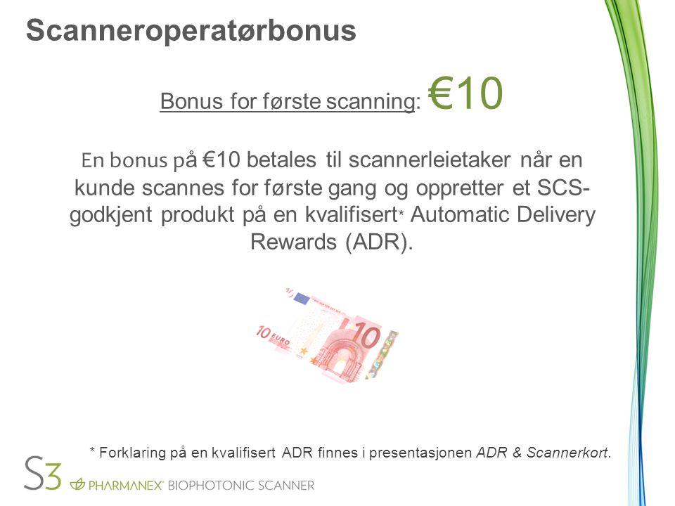 Scanneroperatørbonus Bonus for første scanning: €10 En bonus p å €10 betales til scannerleietaker når en kunde scannes for første gang og oppretter et SCS- godkjent produkt på en kvalifisert * Automatic Delivery Rewards (ADR).
