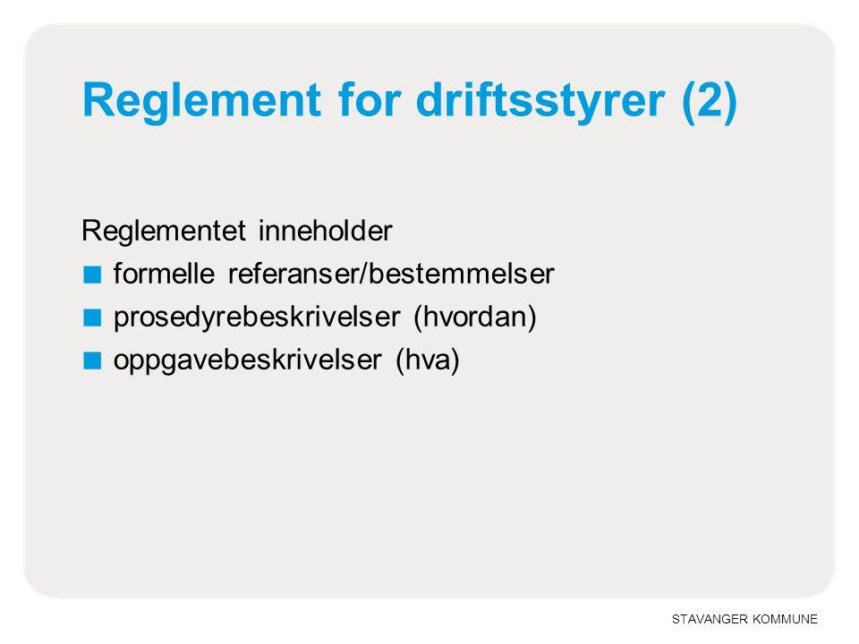 STAVANGER KOMMUNE Reglement for driftsstyrer (2) Reglementet inneholder ■ formelle referanser/bestemmelser ■ prosedyrebeskrivelser (hvordan) ■ oppgavebeskrivelser (hva)