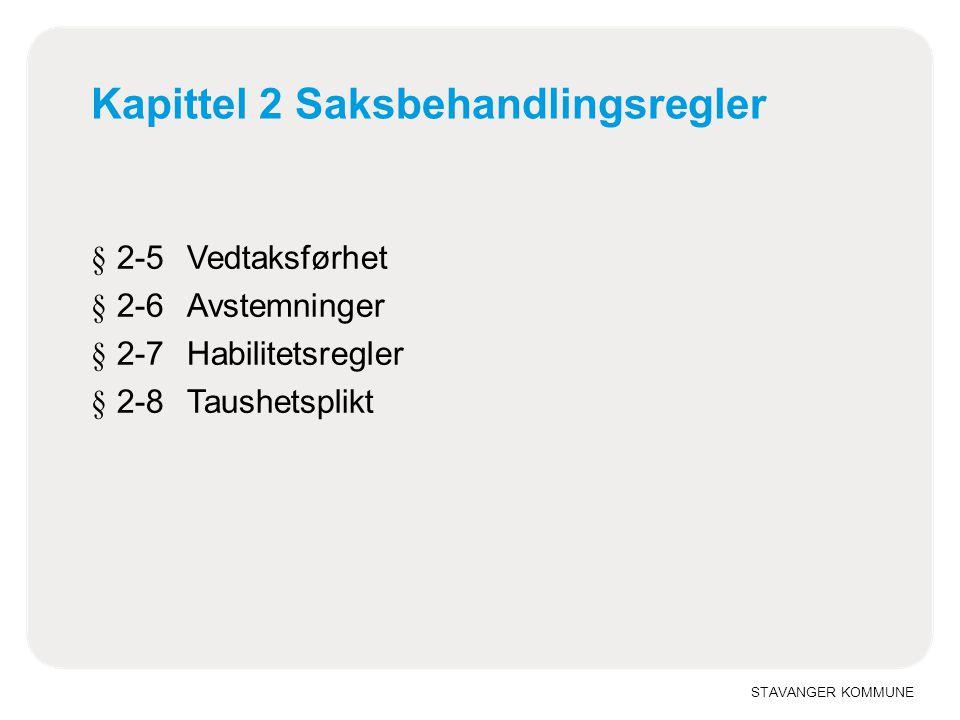 STAVANGER KOMMUNE Kapittel 2 Saksbehandlingsregler § 2-5Vedtaksførhet § 2-6Avstemninger § 2-7Habilitetsregler § 2-8Taushetsplikt