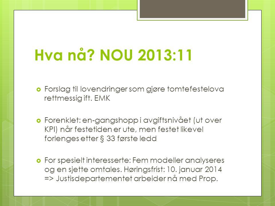 Hva nå. NOU 2013:11  Forslag til lovendringer som gjøre tomtefestelova rettmessig ift.