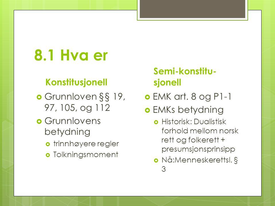 8.1 Hva er Konstitusjonell  Grunnloven §§ 19, 97, 105, og 112  Grunnlovens betydning  trinnhøyere regler  Tolkningsmoment Semi-konstitu- sjonell  EMK art.