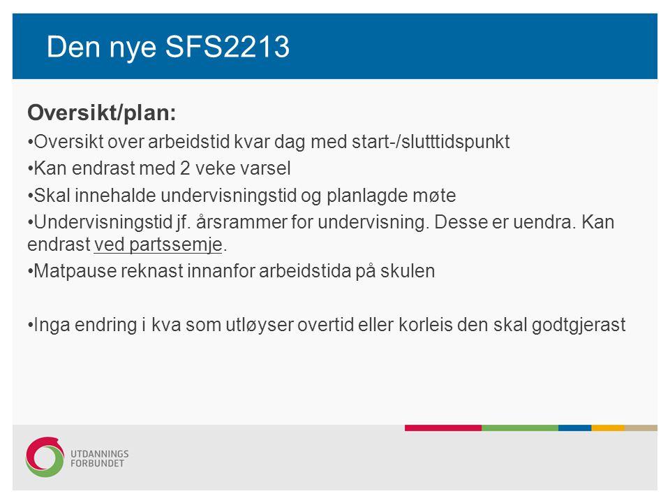 Den nye SFS2213 Oversikt/plan: Oversikt over arbeidstid kvar dag med start-/slutttidspunkt Kan endrast med 2 veke varsel Skal innehalde undervisningst