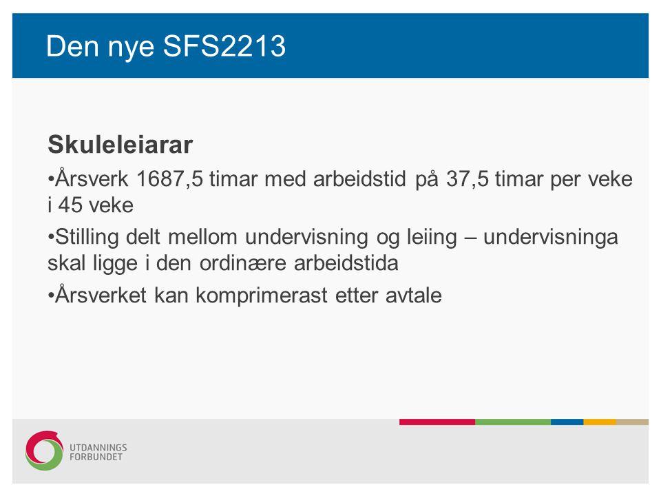 Den nye SFS2213 Skuleleiarar Årsverk 1687,5 timar med arbeidstid på 37,5 timar per veke i 45 veke Stilling delt mellom undervisning og leiing – underv