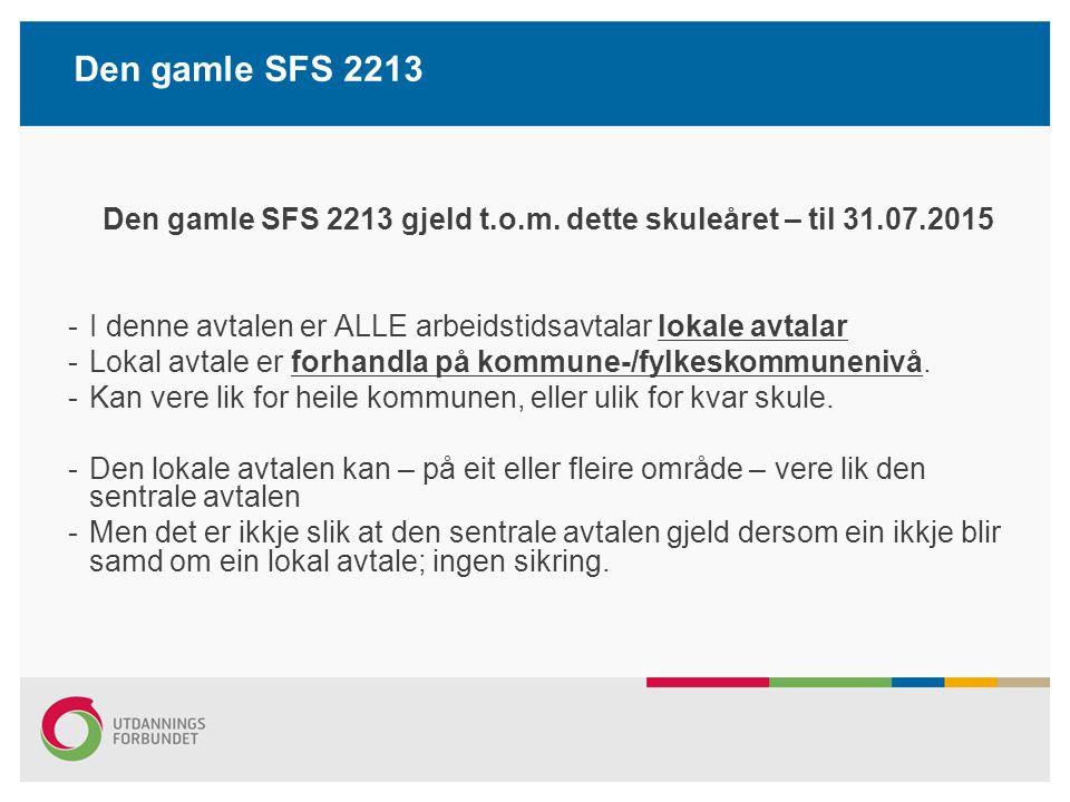 Den gamle SFS 2213 Den gamle SFS 2213 gjeld t.o.m. dette skuleåret – til 31.07.2015 -I denne avtalen er ALLE arbeidstidsavtalar lokale avtalar -Lokal