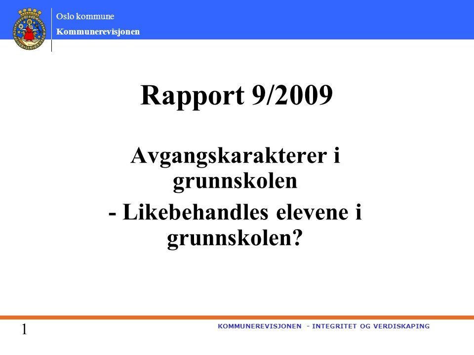 Oslo kommune Kommunerevisjonen KOMMUNEREVISJONEN - INTEGRITET OG VERDISKAPING Rapport 9/2009 Avgangskarakterer i grunnskolen - Likebehandles elevene i grunnskolen.
