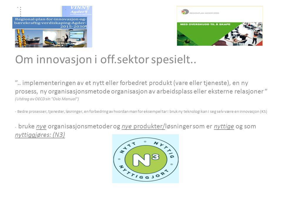 """Om innovasjon i off.sektor spesielt.. """".. implementeringen av et nytt eller forbedret produkt (vare eller tjeneste), en ny prosess, ny organisasjonsme"""