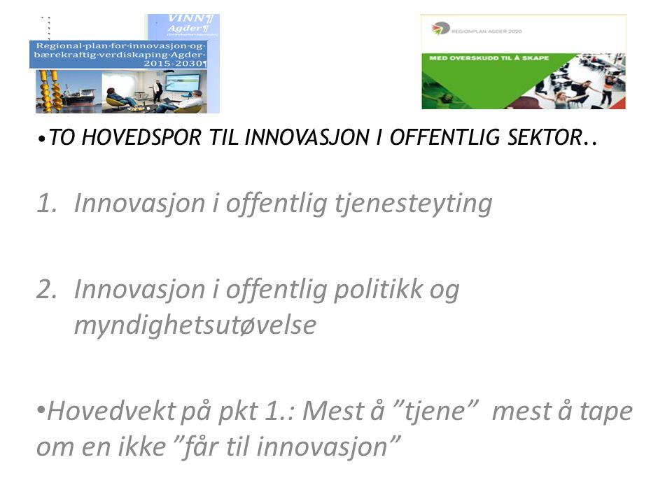 TO HOVEDSPOR TIL INNOVASJON I OFFENTLIG SEKTOR.. 1.Innovasjon i offentlig tjenesteyting 2.Innovasjon i offentlig politikk og myndighetsutøvelse Hovedv