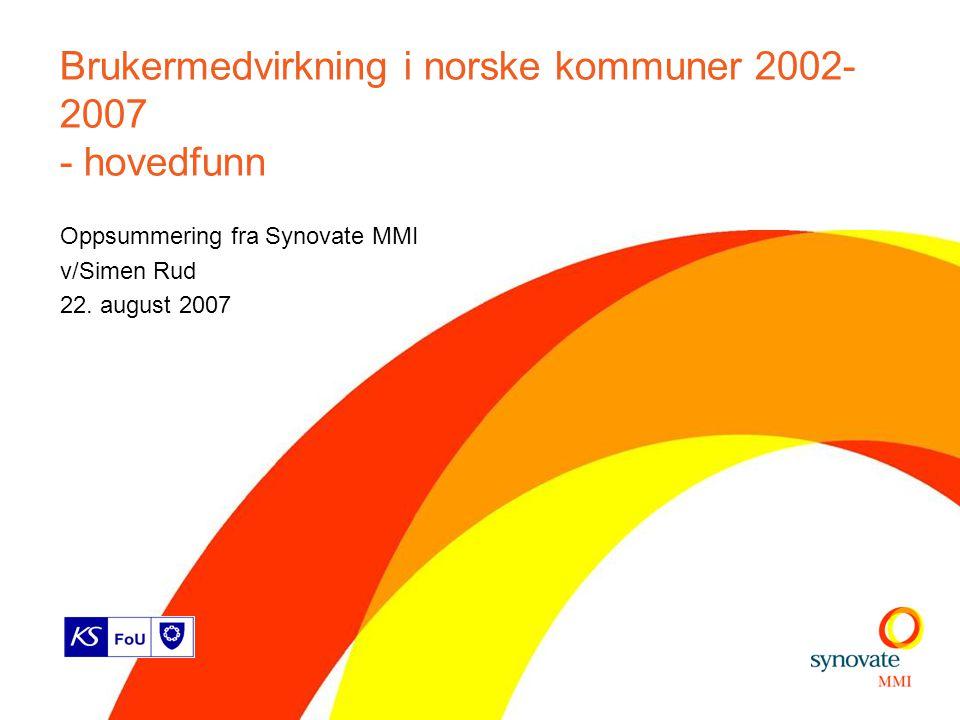 Brukermedvirkning i norske kommuner 2002- 2007 - hovedfunn Oppsummering fra Synovate MMI v/Simen Rud 22.