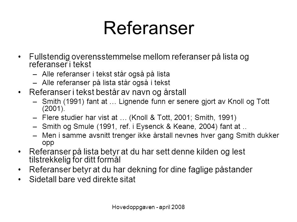 Hovedoppgaven - april 2008 Referanser Fullstendig overensstemmelse mellom referanser på lista og referanser i tekst –Alle referanser i tekst står også
