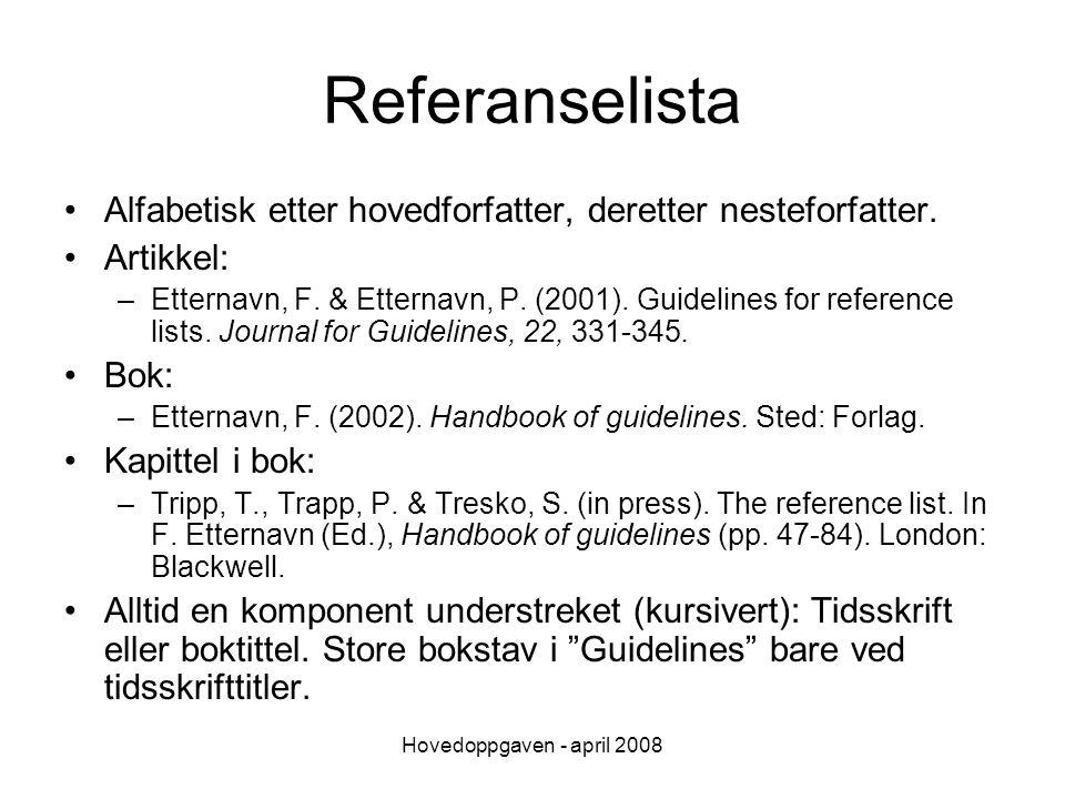 Hovedoppgaven - april 2008 Referanselista Alfabetisk etter hovedforfatter, deretter nesteforfatter. Artikkel: –Etternavn, F. & Etternavn, P. (2001). G