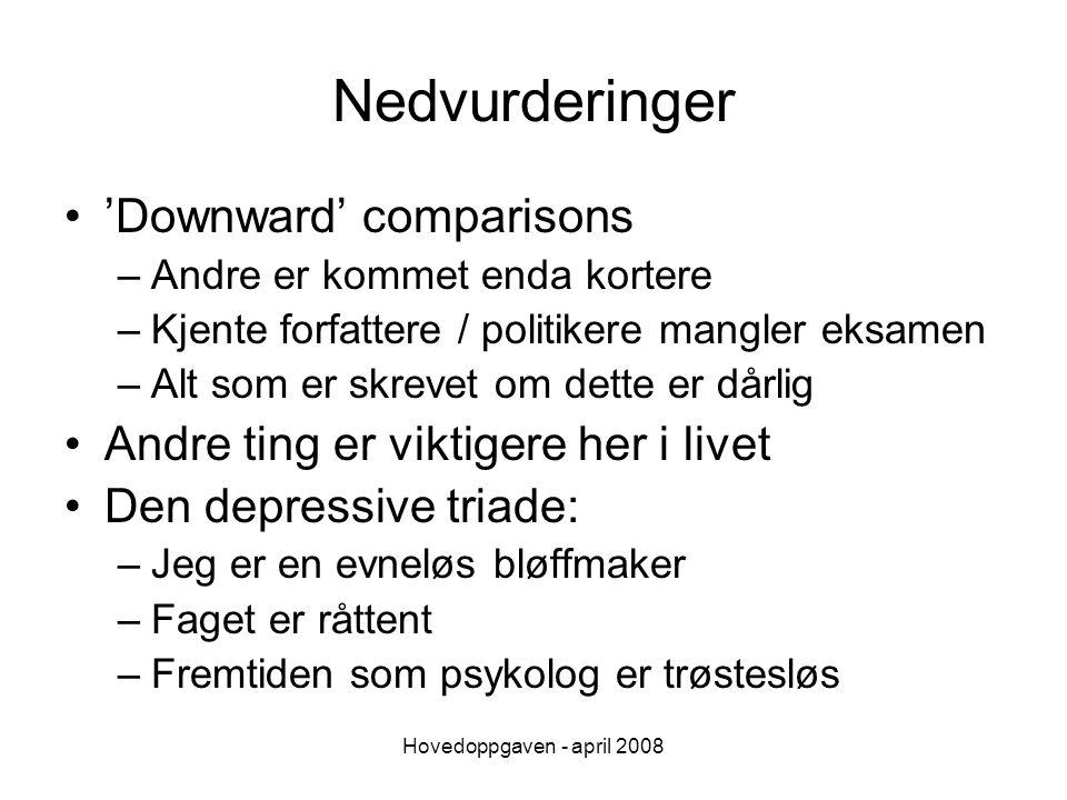 Hovedoppgaven - april 2008 Nedvurderinger 'Downward' comparisons –Andre er kommet enda kortere –Kjente forfattere / politikere mangler eksamen –Alt so
