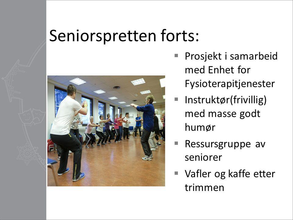 Seniorspretten forts:  Prosjekt i samarbeid med Enhet for Fysioterapitjenester  Instruktør(frivillig) med masse godt humør  Ressursgruppe av senior