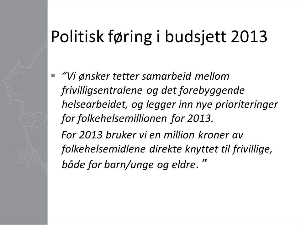 """Politisk føring i budsjett 2013  """"Vi ønsker tetter samarbeid mellom frivilligsentralene og det forebyggende helsearbeidet, og legger inn nye priorite"""