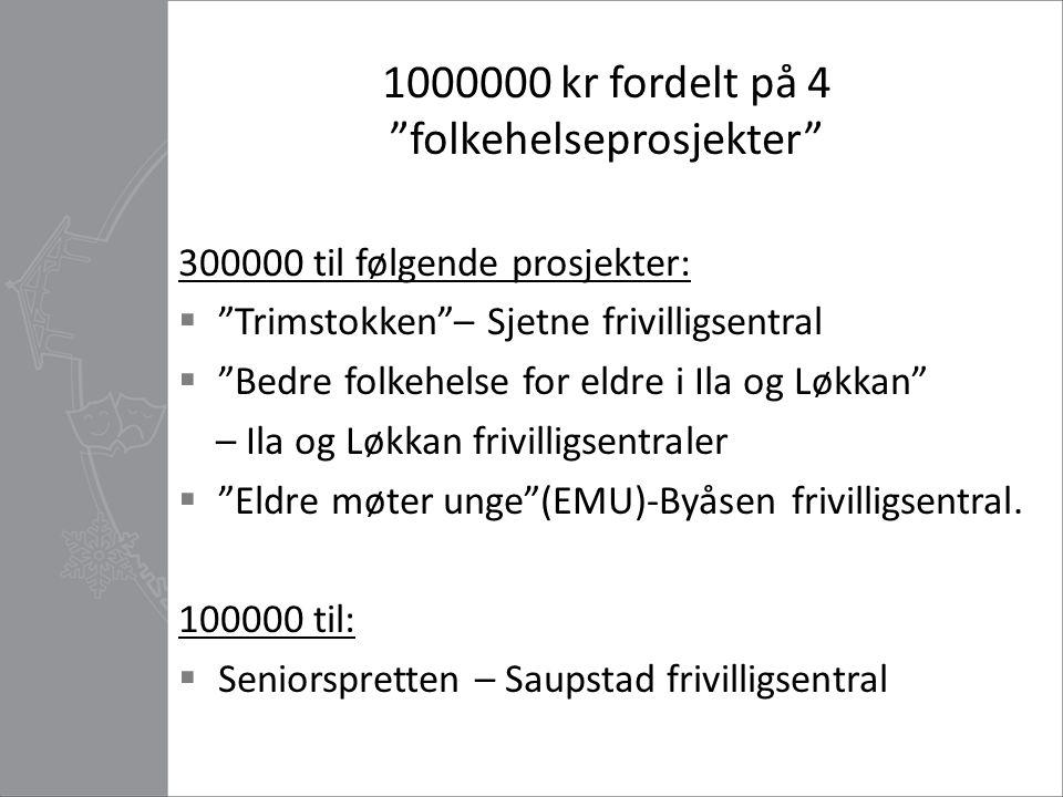 """1000000 kr fordelt på 4 """"folkehelseprosjekter"""" 300000 til følgende prosjekter:  """"Trimstokken""""– Sjetne frivilligsentral  """"Bedre folkehelse for eldre"""