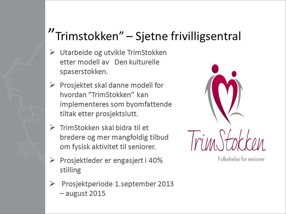""""""" Trimstokken"""" – Sjetne frivilligsentral  Utarbeide og utvikle TrimStokken etter modell av Den kulturelle spaserstokken.  Prosjektet skal danne mode"""