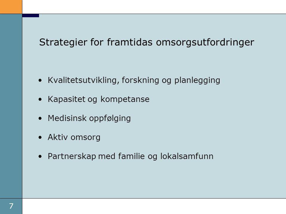 7 Strategier for framtidas omsorgsutfordringer Kvalitetsutvikling, forskning og planlegging Kapasitet og kompetanse Medisinsk oppfølging Aktiv omsorg Partnerskap med familie og lokalsamfunn