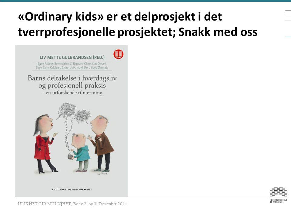 «Ordinary kids» er et delprosjekt i det tverrprofesjonelle prosjektet; Snakk med oss ULIKHET GIR MULIGHET, Bodø 2.