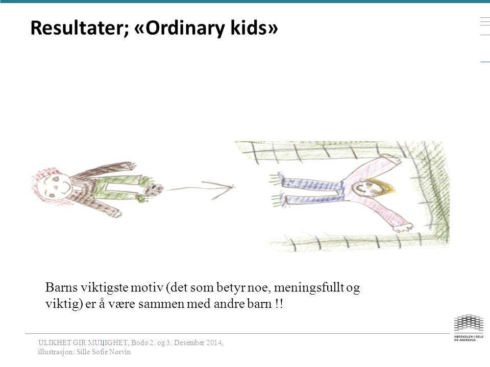 Resultater; «Ordinary kids» ULIKHET GIR MULIGHET, Bodø 2.