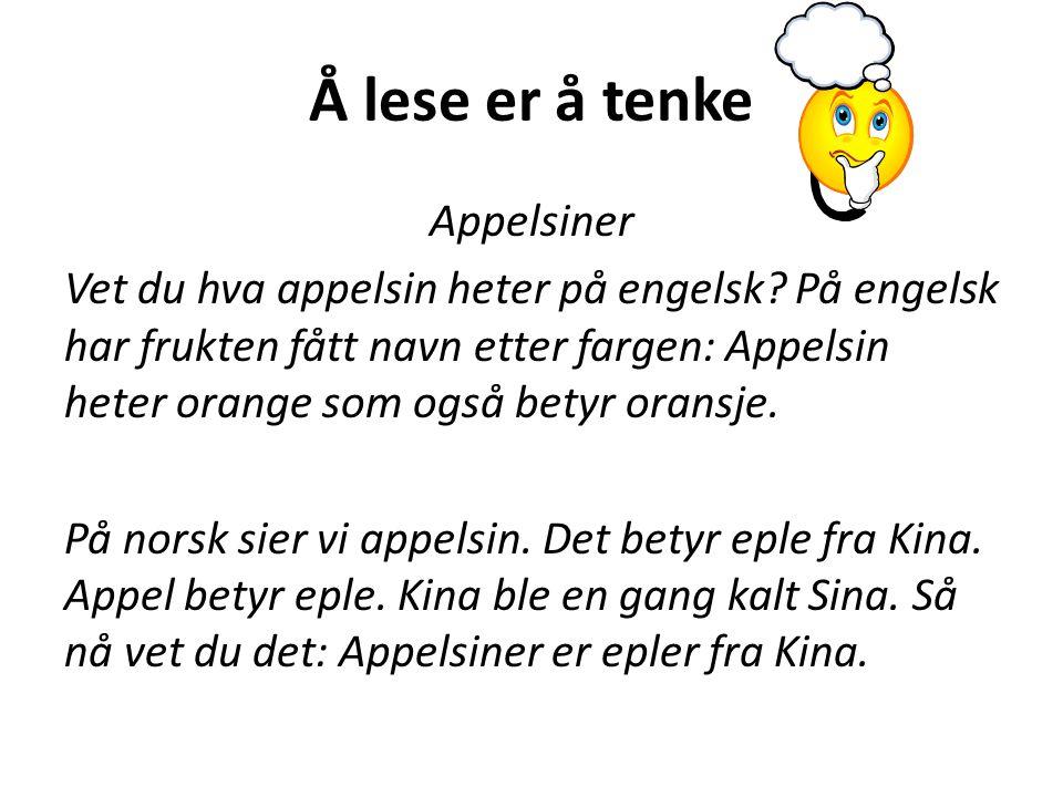 Å lese er å tenke Appelsiner Vet du hva appelsin heter på engelsk? På engelsk har frukten fått navn etter fargen: Appelsin heter orange som også betyr