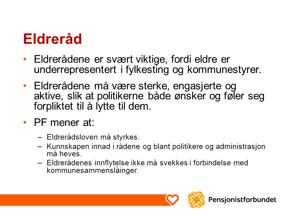 Eldreråd Eldrerådene er svært viktige, fordi eldre er underrepresentert i fylkesting og kommunestyrer. Eldrerådene må være sterke, engasjerte og aktiv
