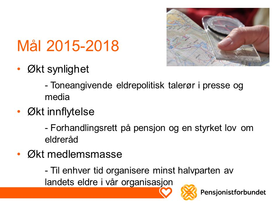 Mål 2015-2018 Økt synlighet - Toneangivende eldrepolitisk talerør i presse og media Økt innflytelse - Forhandlingsrett på pensjon og en styrket lov om