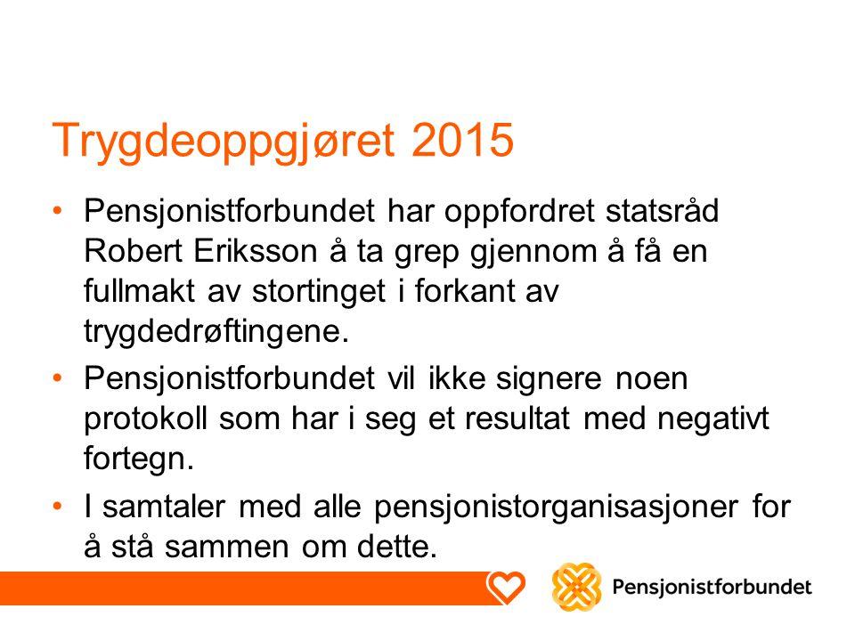 Trygdeoppgjøret 2015 Pensjonistforbundet har oppfordret statsråd Robert Eriksson å ta grep gjennom å få en fullmakt av stortinget i forkant av trygded