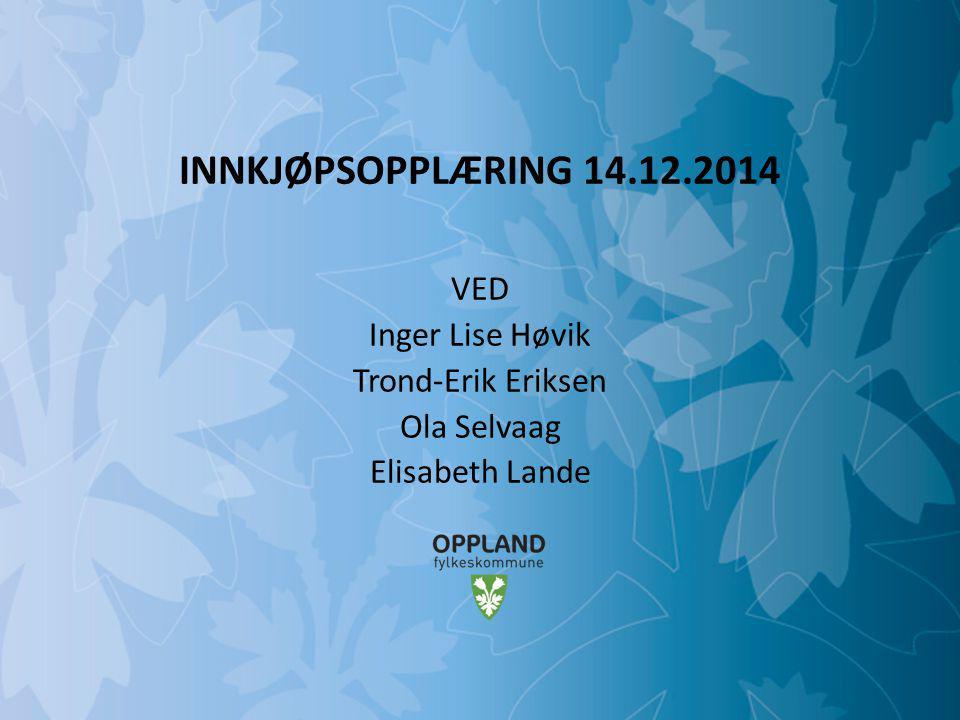 Mulighetenes Oppland INNKJØPSOPPLÆRING 14.12.2014 VED Inger Lise Høvik Trond-Erik Eriksen Ola Selvaag Elisabeth Lande