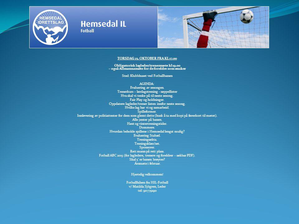 TORSDAG 23. OKTOBER FRA KL 17.00 Obligatorisk lagleder/trenermøte kl 19.00 – også Allmannamøte for de foreldre som ønsker Sted: Klubbhuset ved Fotball