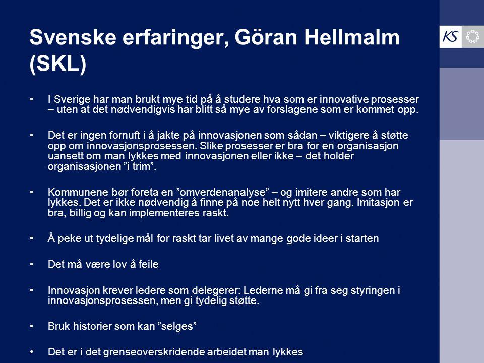 Svenske erfaringer, Göran Hellmalm (SKL) I Sverige har man brukt mye tid på å studere hva som er innovative prosesser – uten at det nødvendigvis har blitt så mye av forslagene som er kommet opp.