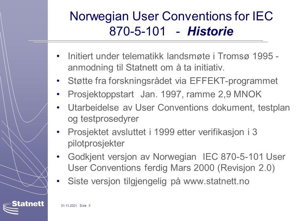 01.11.2001 Side: 3 Norwegian User Conventions for IEC 870-5-101 - Historie Initiert under telematikk landsmøte i Tromsø 1995 - anmodning til Statnett