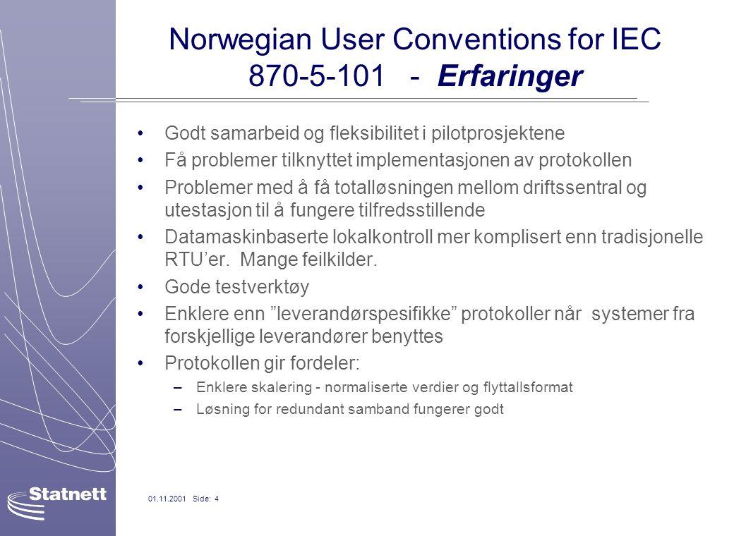 01.11.2001 Side: 4 Norwegian User Conventions for IEC 870-5-101 - Erfaringer Godt samarbeid og fleksibilitet i pilotprosjektene Få problemer tilknytte