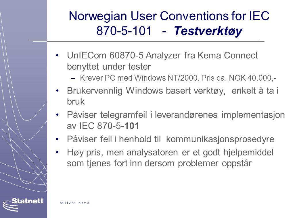 01.11.2001 Side: 5 Norwegian User Conventions for IEC 870-5-101 - Testverktøy UnIECom 60870-5 Analyzer fra Kema Connect benyttet under tester –Krever