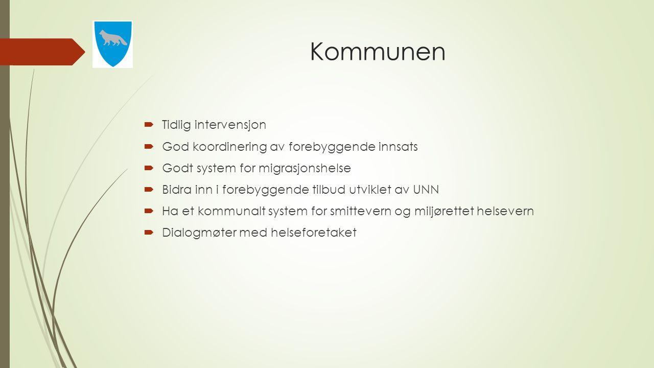Kommunen  Tidlig intervensjon  God koordinering av forebyggende innsats  Godt system for migrasjonshelse  Bidra inn i forebyggende tilbud utviklet
