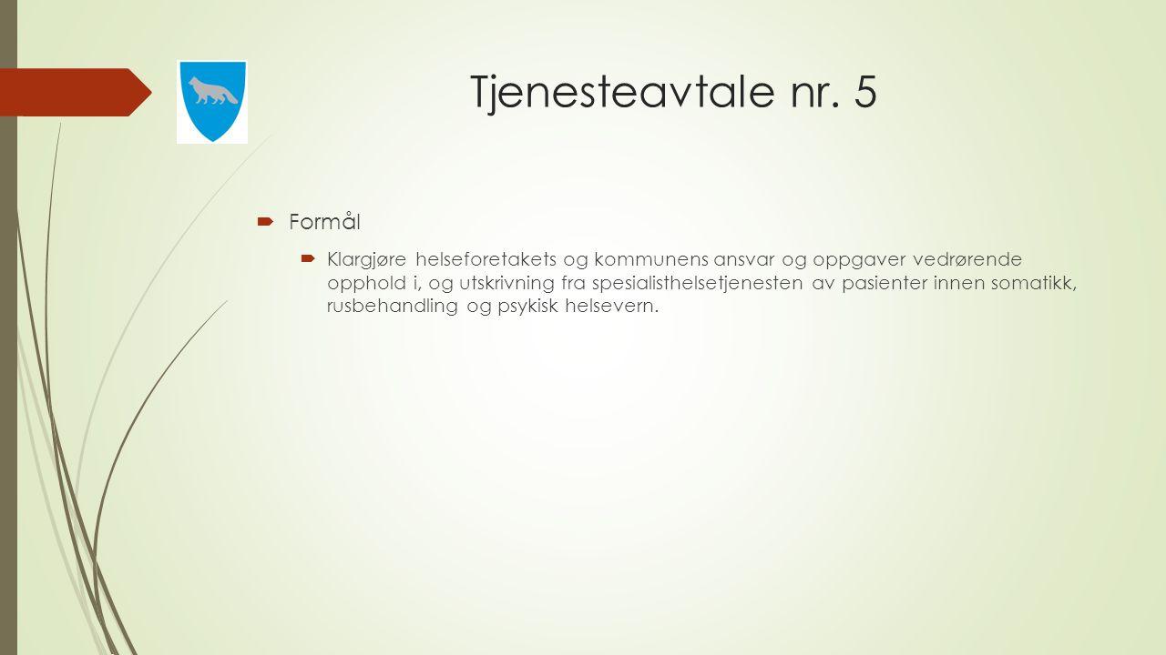 Tjenesteavtale nr. 5  Formål  Klargjøre helseforetakets og kommunens ansvar og oppgaver vedrørende opphold i, og utskrivning fra spesialisthelsetjen