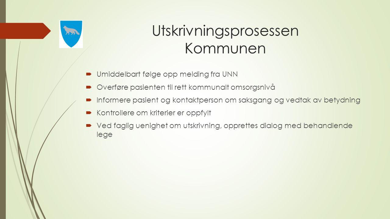 Utskrivningsprosessen Kommunen  Umiddelbart følge opp melding fra UNN  Overføre pasienten til rett kommunalt omsorgsnivå  Informere pasient og kont