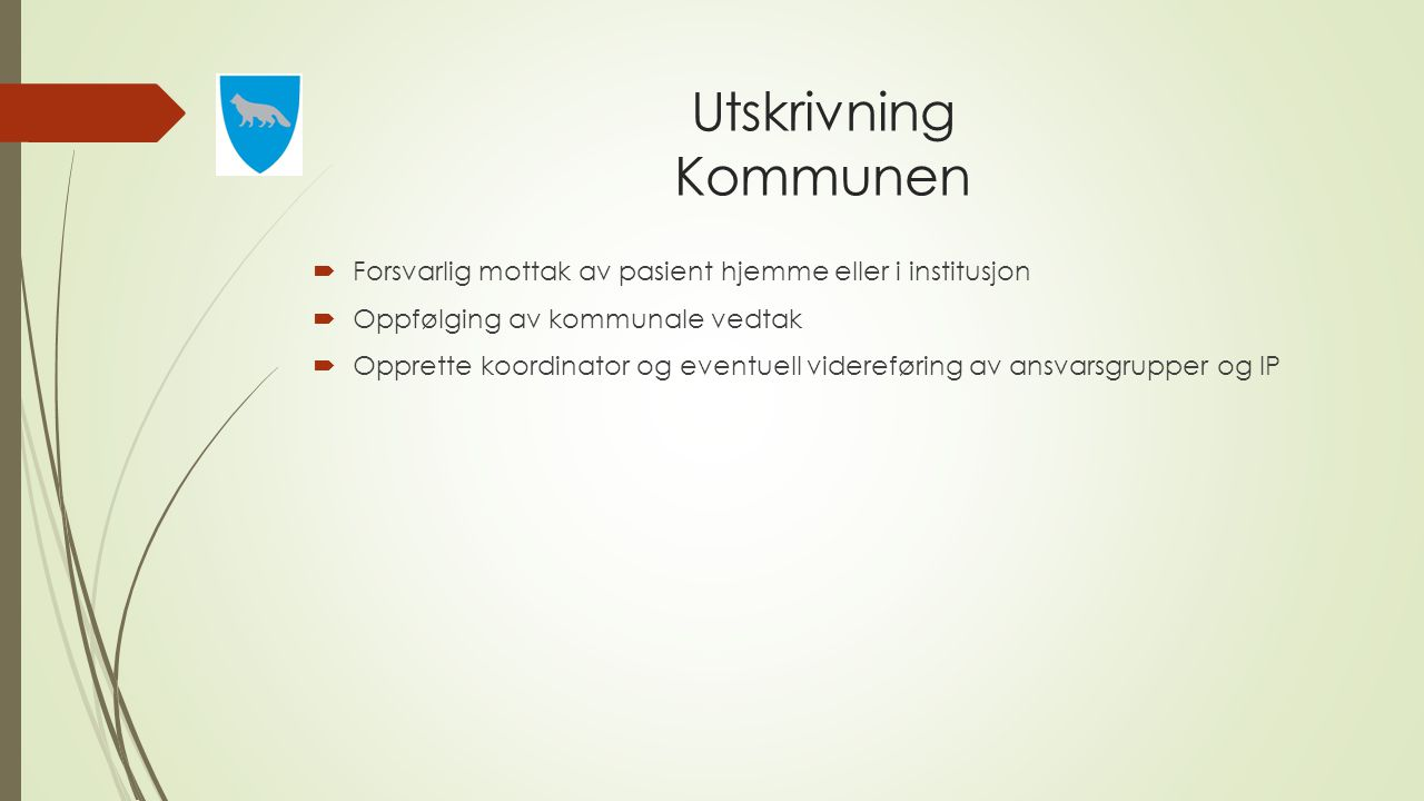 Utskrivning Kommunen  Forsvarlig mottak av pasient hjemme eller i institusjon  Oppfølging av kommunale vedtak  Opprette koordinator og eventuell vi