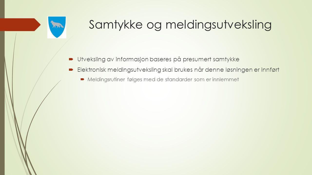 Samtykke og meldingsutveksling  Utveksling av informasjon baseres på presumert samtykke  Elektronisk meldingsutveksling skal brukes når denne løsnin