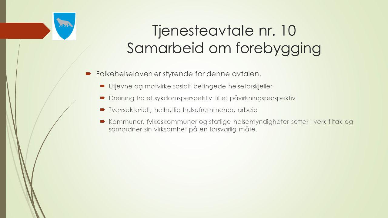 Tjenesteavtale nr. 10 Samarbeid om forebygging  Folkehelseloven er styrende for denne avtalen.  Utjevne og motvirke sosialt betingede helseforskjell