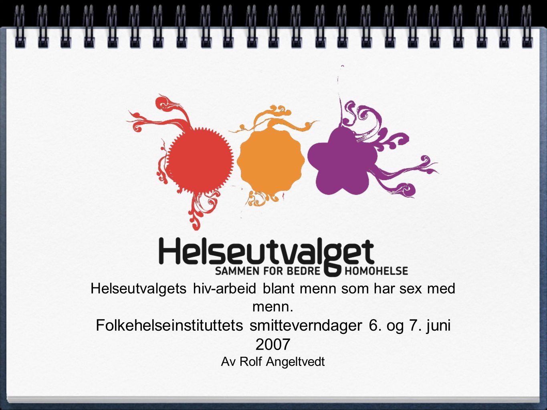 Helseutvalgets hiv-arbeid blant menn som har sex med menn. Folkehelseinstituttets smitteverndager 6. og 7. juni 2007 Av Rolf Angeltvedt