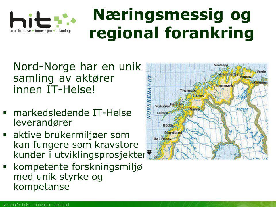 ©Arena for helse – innovasjon - teknologi Næringsmessig og regional forankring Nord-Norge har en unik samling av aktører innen IT-Helse!  markedslede