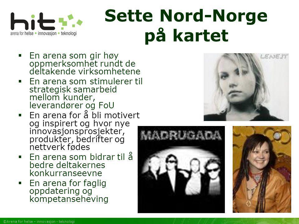 ©Arena for helse – innovasjon - teknologi Sette Nord-Norge på kartet  En arena som gir høy oppmerksomhet rundt de deltakende virksomhetene  En arena