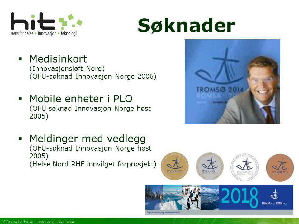 ©Arena for helse – innovasjon - teknologi Søknader  Medisinkort (Innovasjonsløft Nord) (OFU-søknad Innovasjon Norge 2006)  Mobile enheter i PLO (OFU