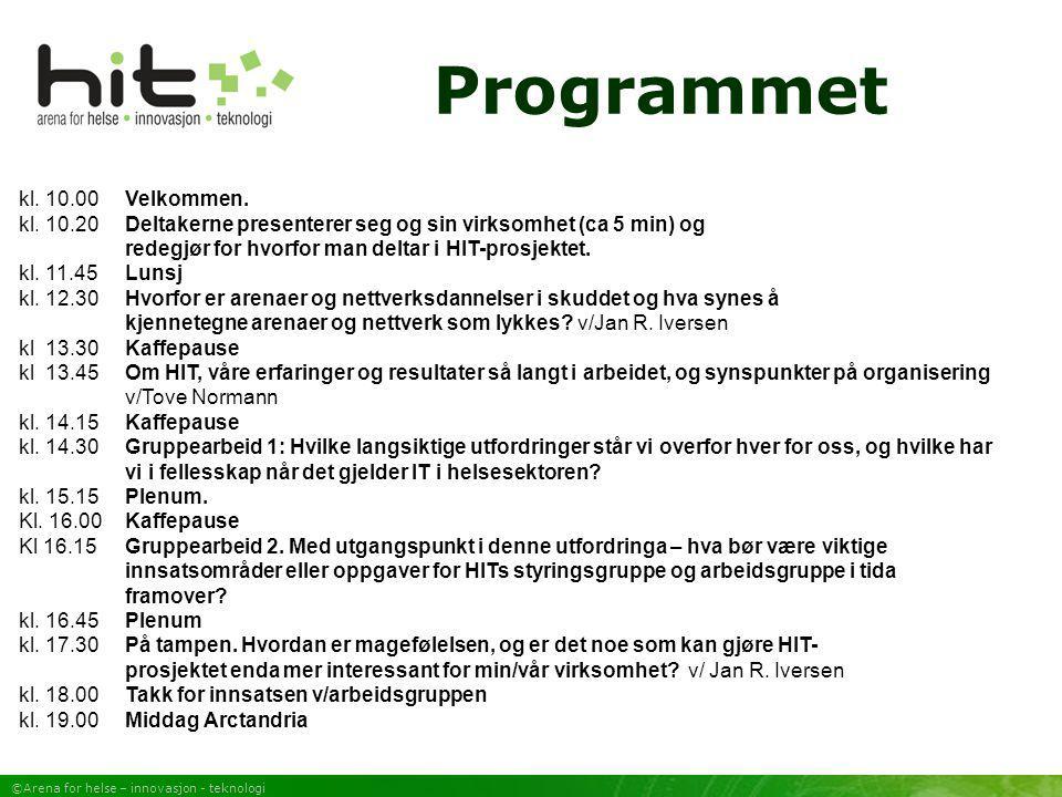 ©Arena for helse – innovasjon - teknologi kl. 10.00 Velkommen. kl. 10.20 Deltakerne presenterer seg og sin virksomhet (ca 5 min) og redegjør for hvorf
