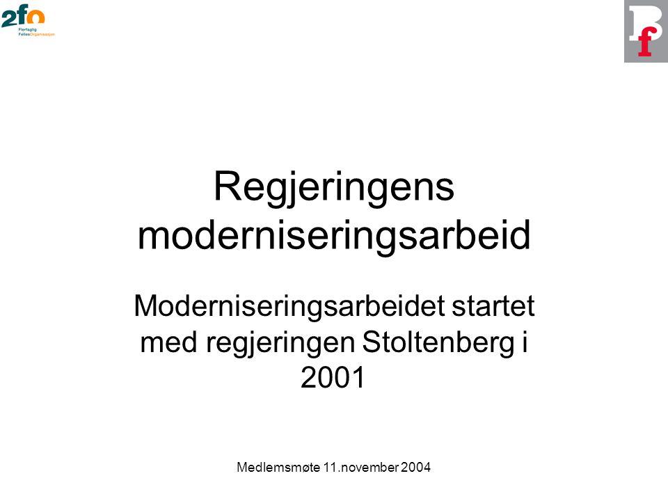 Medlemsmøte 11.november 2004 Regjeringens moderniseringsarbeid Moderniseringsarbeidet startet med regjeringen Stoltenberg i 2001