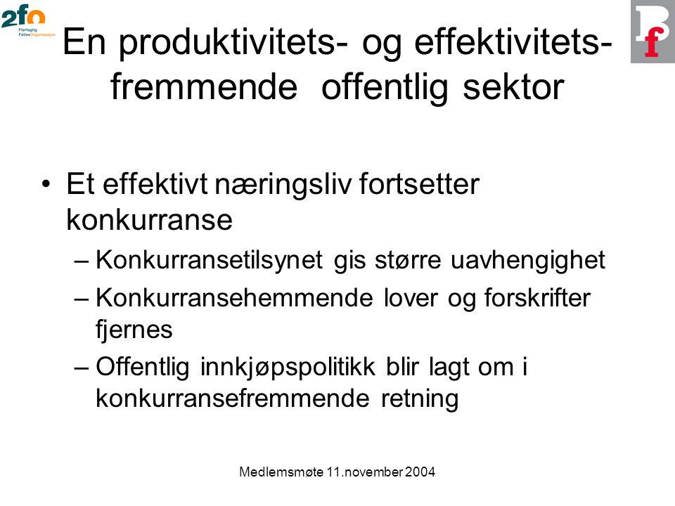 Medlemsmøte 11.november 2004 En produktivitets- og effektivitets- fremmende offentlig sektor Et effektivt næringsliv fortsetter konkurranse –Konkurran