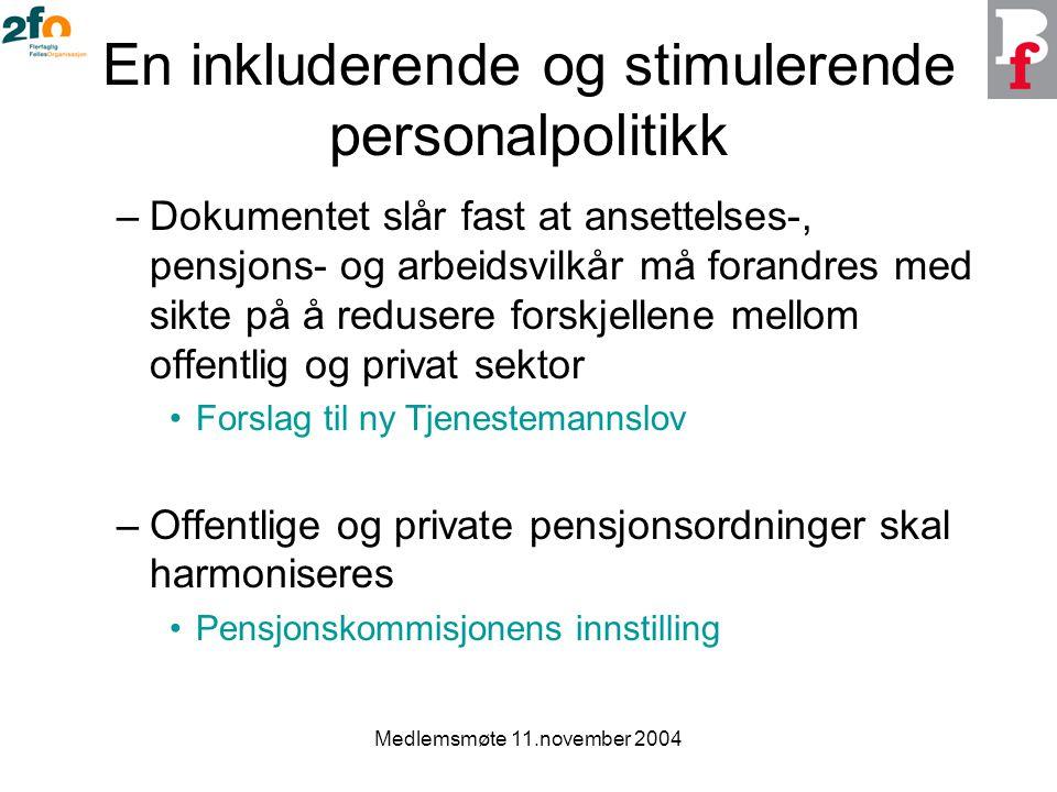 Medlemsmøte 11.november 2004 En inkluderende og stimulerende personalpolitikk –Dokumentet slår fast at ansettelses-, pensjons- og arbeidsvilkår må for
